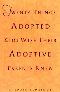 This blog piece is drawn from Chapter 10 of Twenty Things Adopted Kids WIsh Their Adoptive Parents Knew